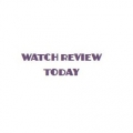 Watch Review Today